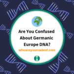 Are You Confused About Germanic Europe DNA_