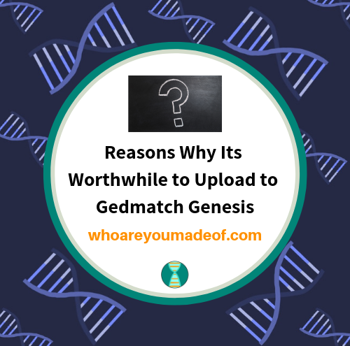 Reasons Why Its Worthwhile to Upload to Gedmatch Genesis