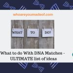 What to do With DNA Matches - ULTIMATE list of ideas(1)