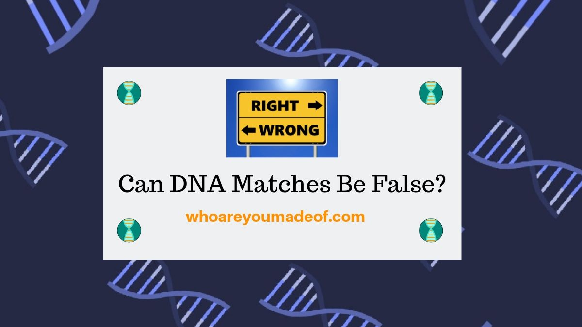 Can DNA Matches Be False?