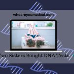 Two Sisters Bought DNA Tests, Why Are Their Results Different_(1)