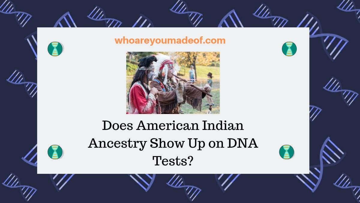 Does American Indian Ancestry Show Up on DNA Tests_