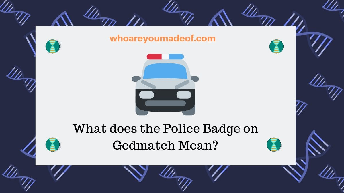 What does the Police Badge on Gedmatch Mean?