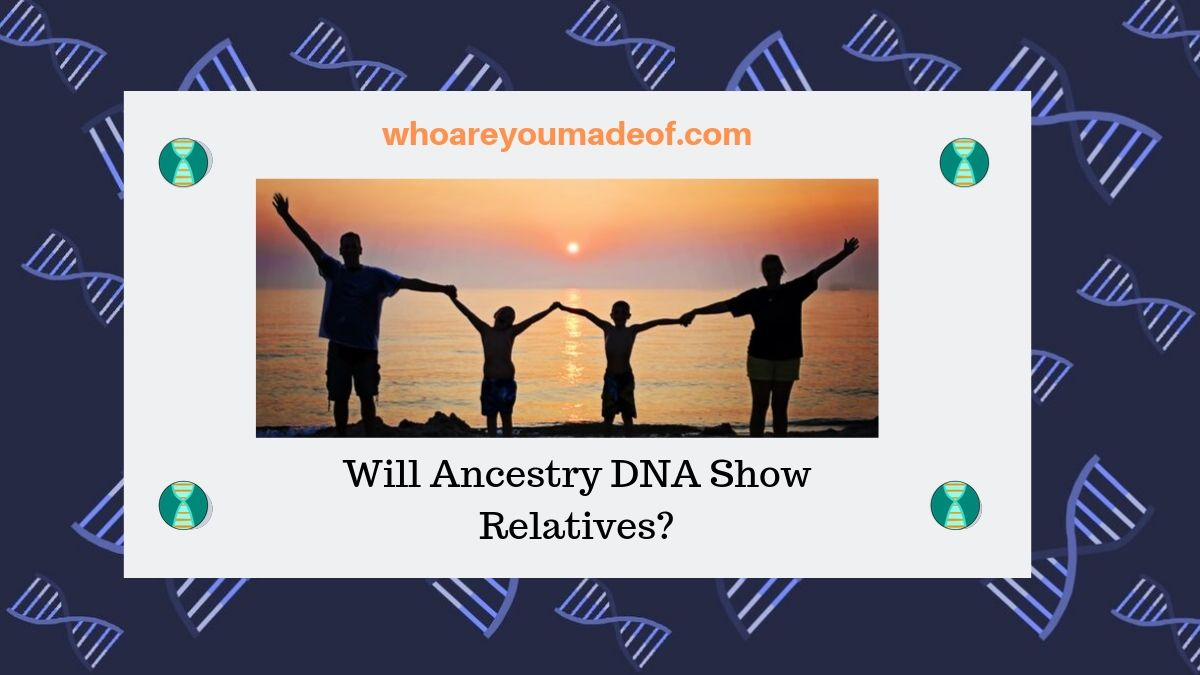 Will Ancestry DNA Show Relatives_
