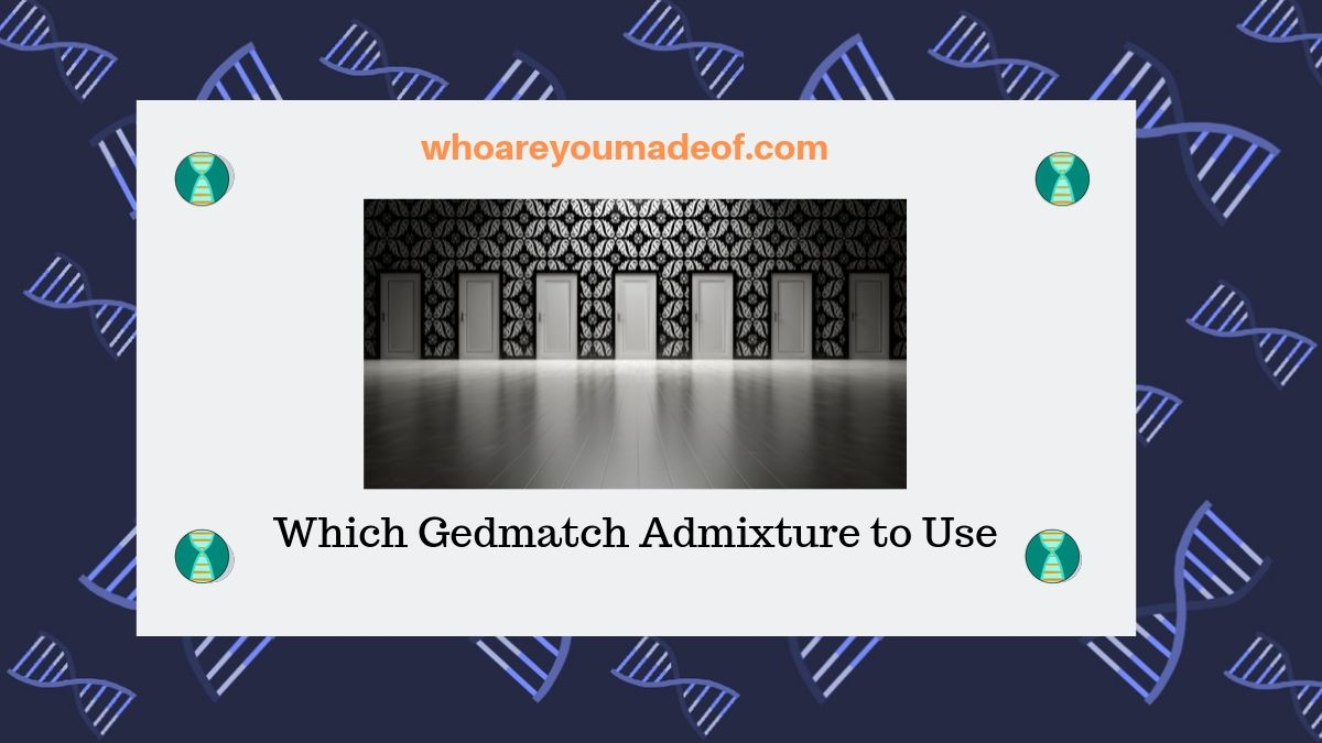 Which Gedmatch Admixture to Use