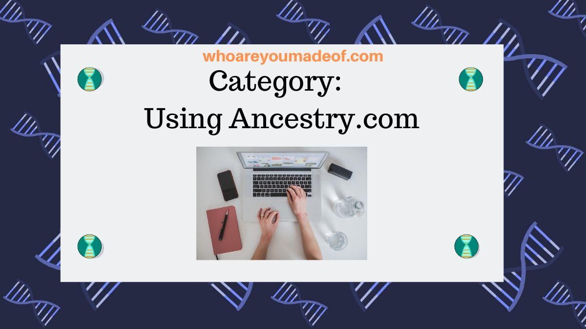 Category:  Using Ancestry.com