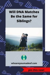 Will DNA Matches Be the Same for Siblings_(1)