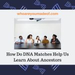 How Do DNA Matches Help Us Learn About Ancestors
