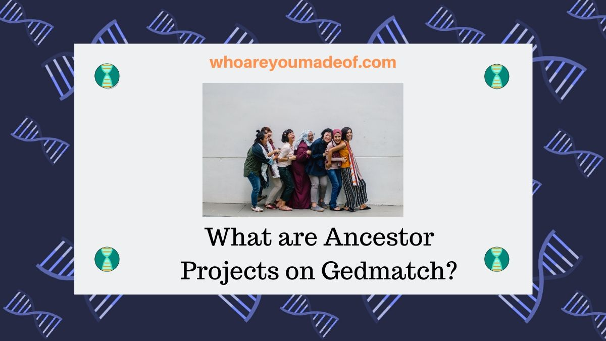 What are Ancestor Projects on Gedmatch_