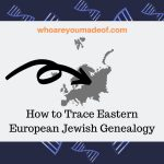 How to Trace Eastern European Jewish Genealogy