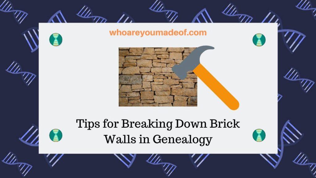 Tips for Breaking Down Brick Walls in Genealogy