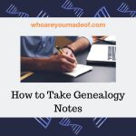 How to Take Genealogy Notes