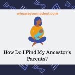 How Do I Find My Ancestor's Parents_