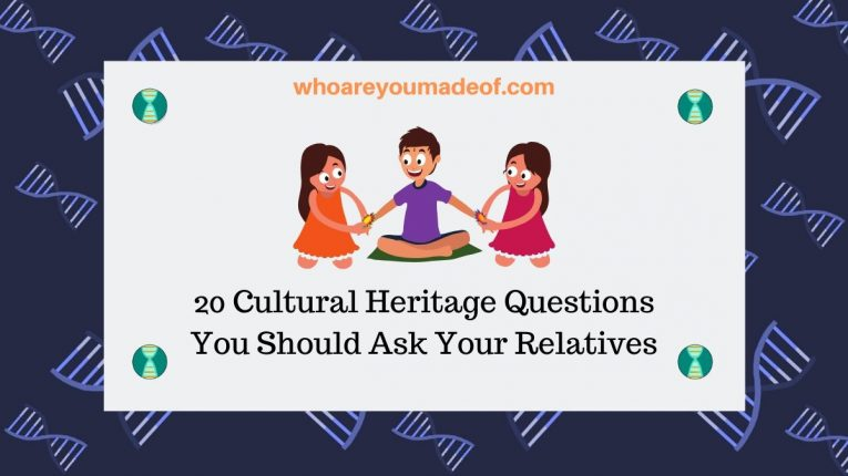 20 Cultural Heritage Questions You Should Ask Your Relatives