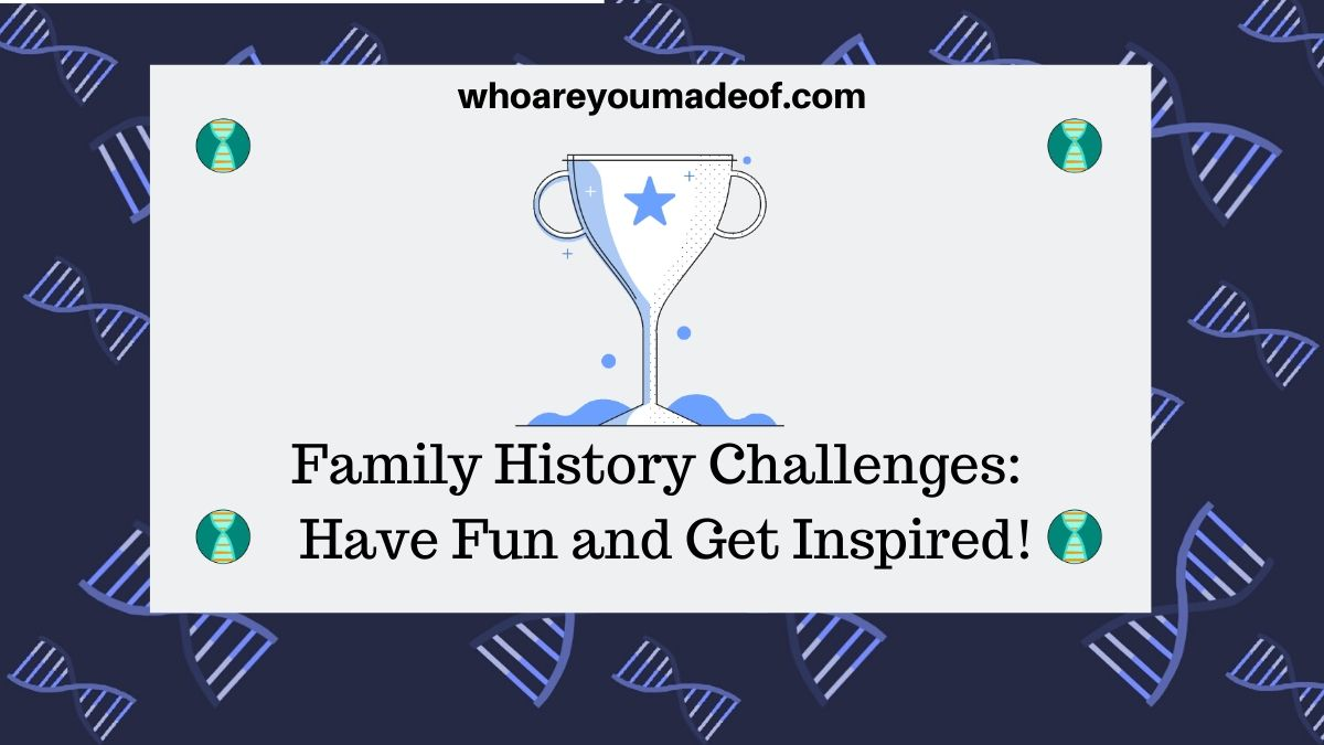 Family History Challenges Have Fun and Get Inspired!