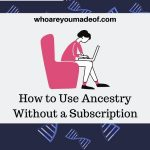 How to Use Ancestry Without a Subscription