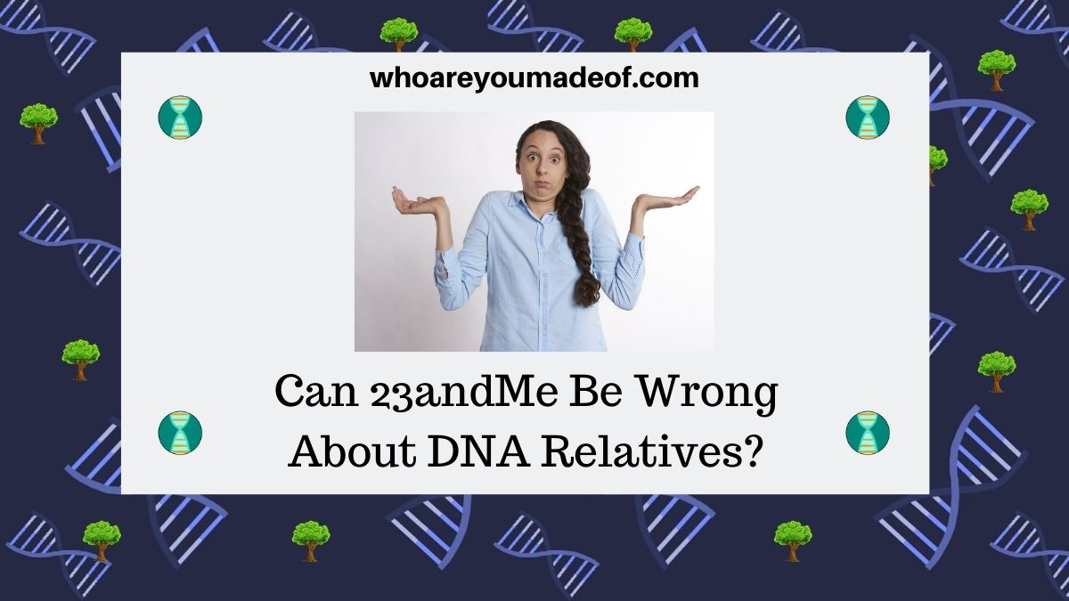 Can 23andMe Be Wrong About DNA Relatives