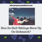 How Do Half-Siblings Show Up On Gedmatch