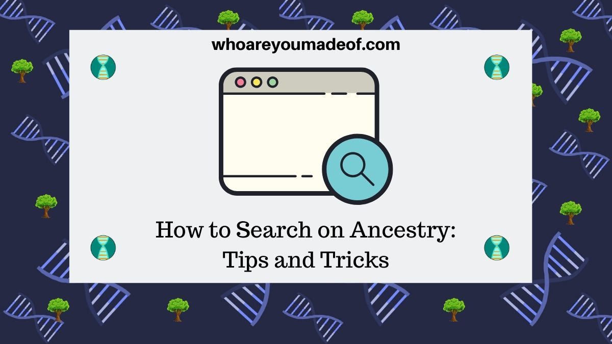 How to Search on Ancestry Tips and Tricks