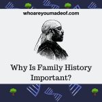 Why Is Family History Important