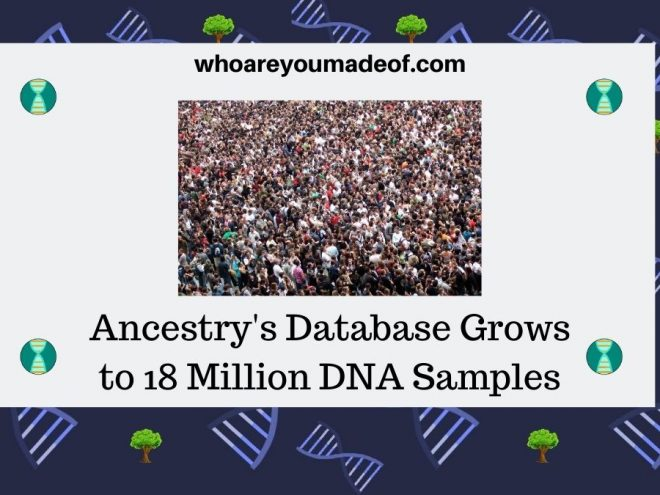 ncestry's Database Grows to 18 Million DNA Samples