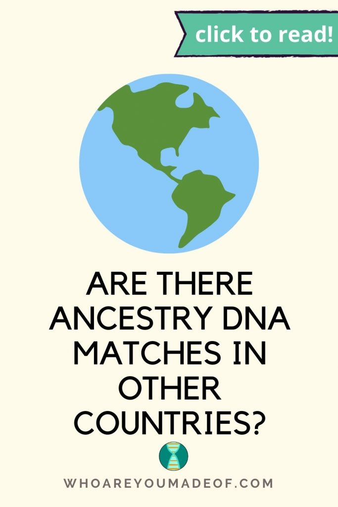 Are there Ancestry DNA matches in other countries?  Pinterest image with globe
