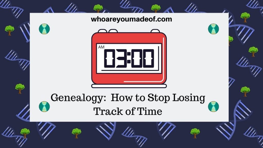 Genealogy:  How to Stop Losing Track of Time