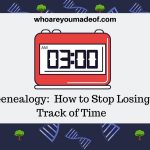 Genealogy-How-to-Stop-Losing-Track-of-Time