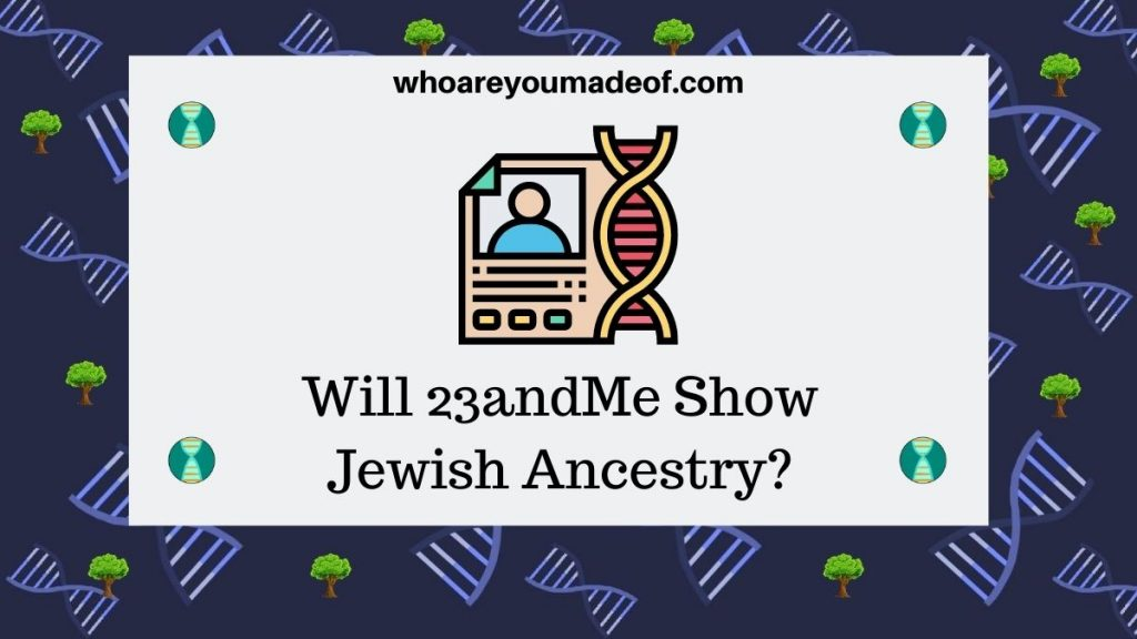 Will 23andMe Show Jewish Ancestry?