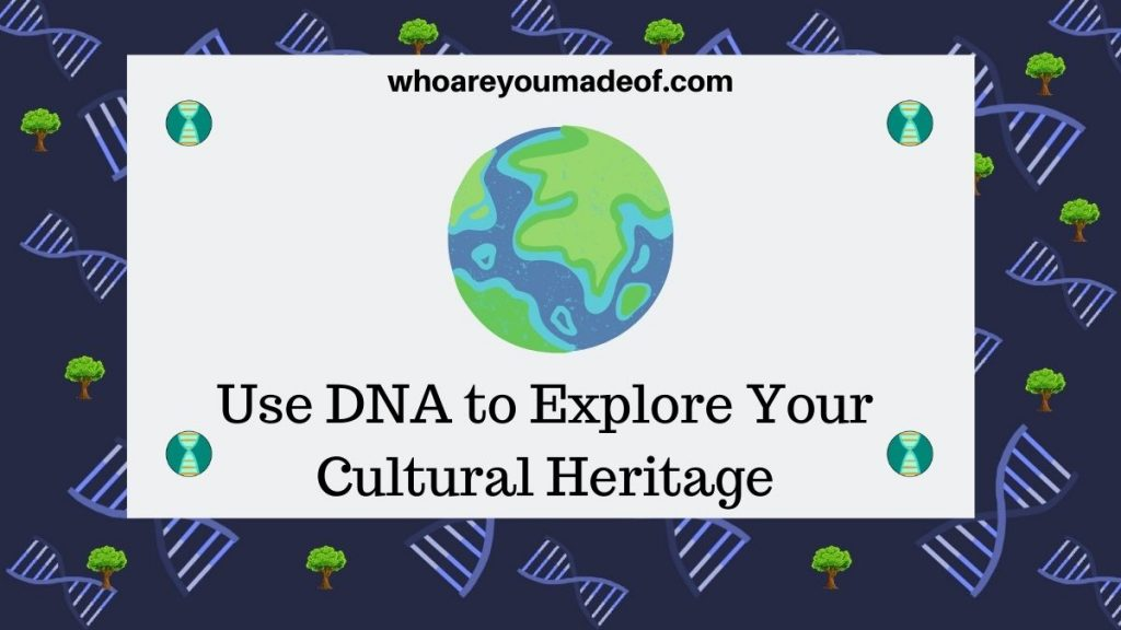 Use DNA to Explore Your Cultural Heritage