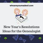 New Year's Resolutions Ideas for the Genealogist