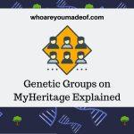 Genetic Groups on MyHeritage Explained