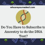 Do You Have to Subscribe to Ancestry to do the DNA Test?