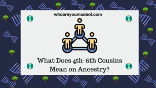 What does 4th to 6th Cousins Mean on Ancestry?