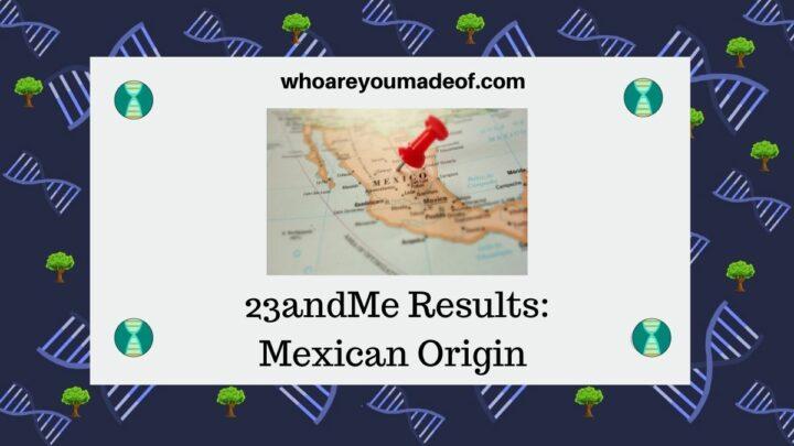 23andMe Results: Mexican Origin