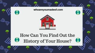 How can you find out the history of your house?
