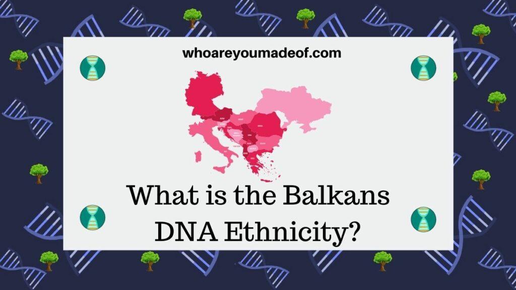 What is the Balkans DNA Ethnicity