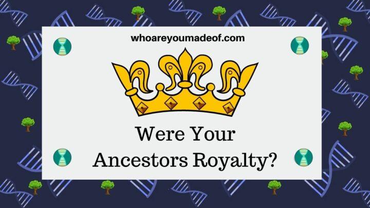 Were Your Ancestors Royalty?