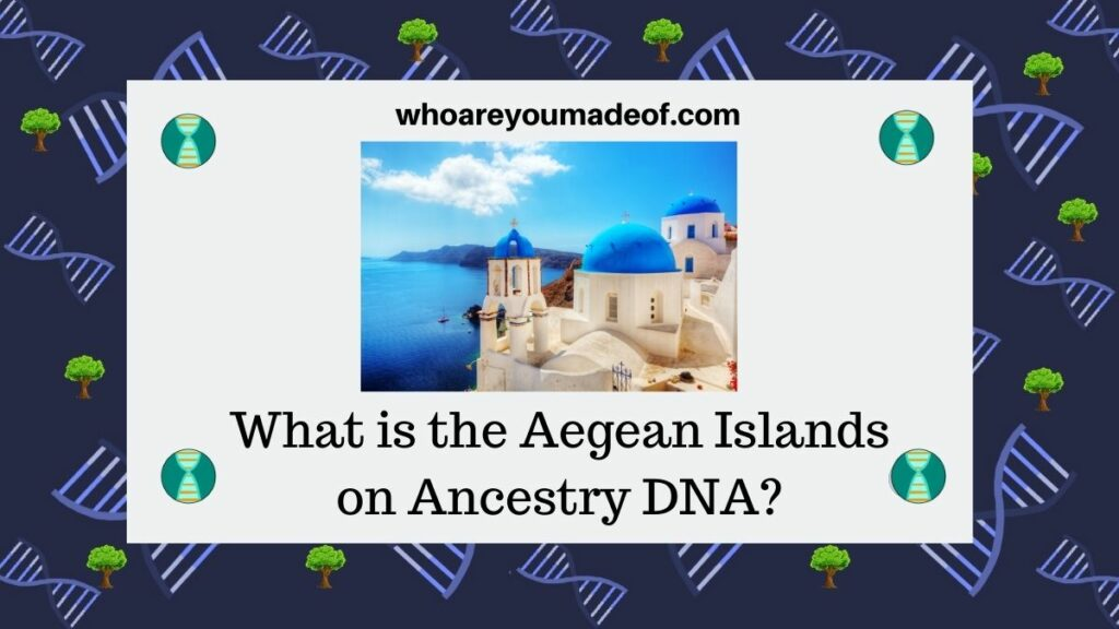 What is the Aegean Islands on Ancestry DNA?